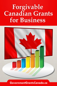 Forgivable Canadian Grants for Business, Canadian Grants, Business grants, Forgivable grants, Government Grants