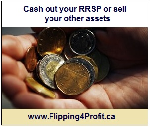 ​Cash out your RRSP or sell your other assets