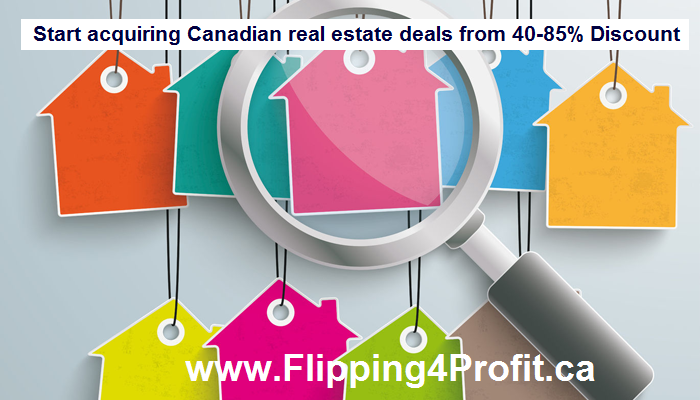 Start acquiring Canadian real estate deals from 40-85% Discount: